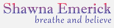 Shawna Emerick | Breathe and Believe